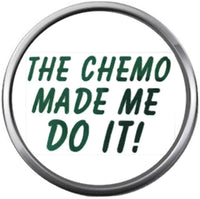 Chemo Made Me Do It All Cancer Sucks Awareness Support For A