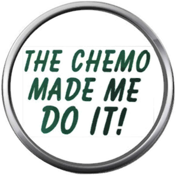 Chemo Made Me Do It All Cancer Sucks Awareness Support For A Cure