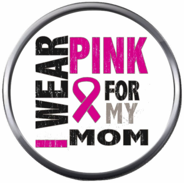 Wear Pink For Mom Breast Cancer Support Ribbon Awareness Cure Believe 18MM  - 20MM Snap Jewelry
