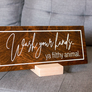 "Wash Your Hands ... Ya Filthy Animal  - 5""x12"" Home Decor Sign"
