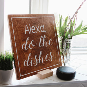 "CLEARANCE - Alexa, Do The Dishes - 12""x12"" Home Decor Sign"