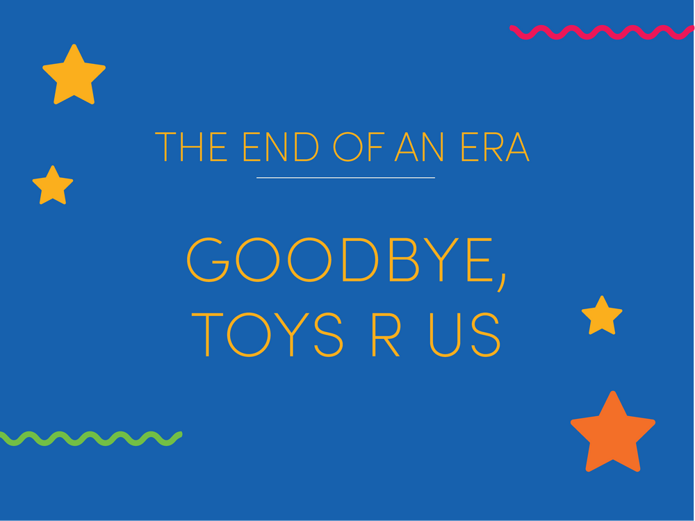 The end of an era - Goodbye, Toys R Us