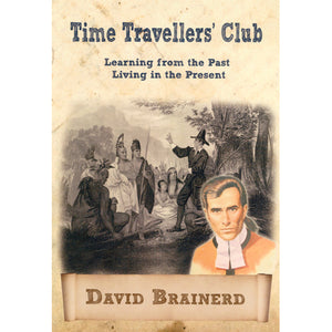 David Brainerd - Time Traveller's Club - Learning from the Past Living in the Present
