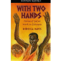 With Two Hands - Stories of God at Work in Ethiopia