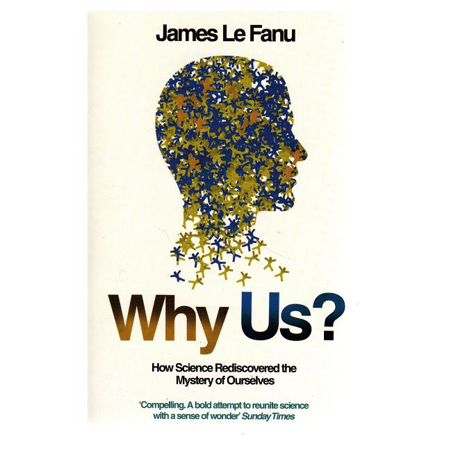 Why Us? - How Science Rediscovered the Mystery of Ourselves