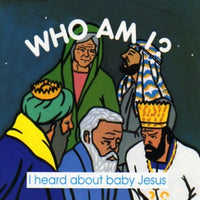 I heard about baby Jesus; Who am I?