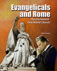 Evangelicals and Rome - The Ecumenical One World Church