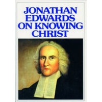 Jonathan Edwards on Knowing Christ