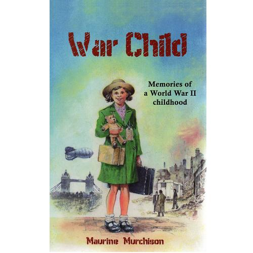 War Child: Memories of a World War II Childhood