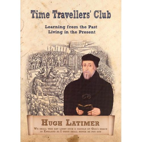 Hugh Latimer - Time Traveller's Club: Learning from the Past Living in the Present