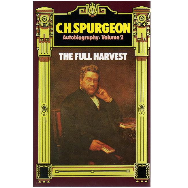 C. H. Spurgeon Autobiography (Vol 2) The Full Harvest