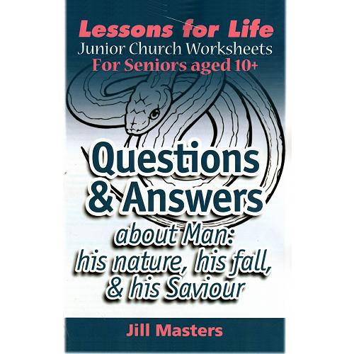 Questions and Answers about Man: his nature, his fall, & his Saviour (Junior Church)
