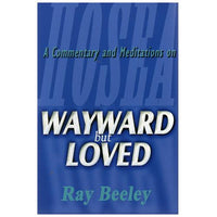 Wayward but Loved: A Commentary and Meditations on Hosea