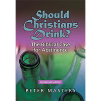 Should Christians Drink? Condensed edition