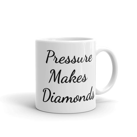 """Pressure Makes Diamonds"" Mug"