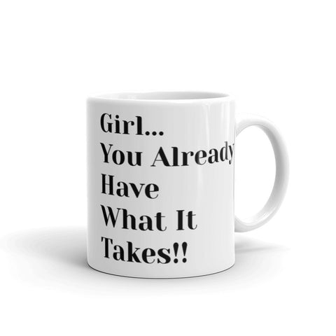 """Girl... You Have What it Takes"" Mug"