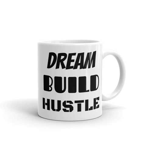 """DREAM...BUILD...HUSTLE"" MUG"