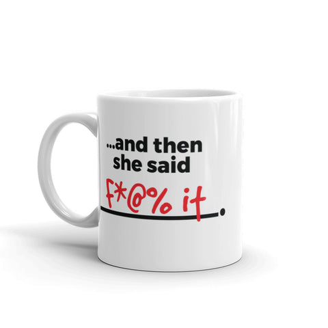 """...AND THEN SHE SAID..."" MUG"