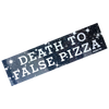DEATH TO FALSE PIZZA BUMPER STICKER (GALAXY)