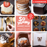 So Yummy Dessert Hacks Cookbook - Digital Edition