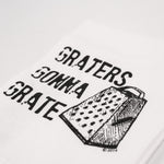 Graters Gonna Grate Kitchen Towel