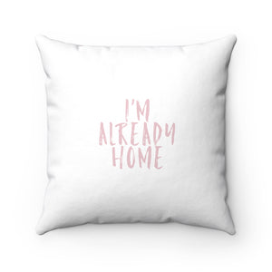 I'm Already Home Pillow - STYLEFOX®