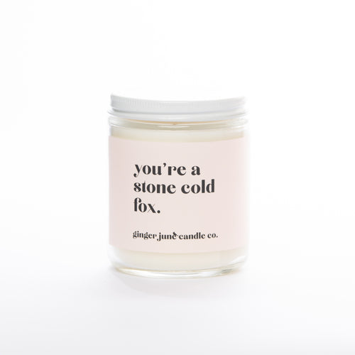 You're a Stone Cold Fox • 9 OZ SOY CANDLE
