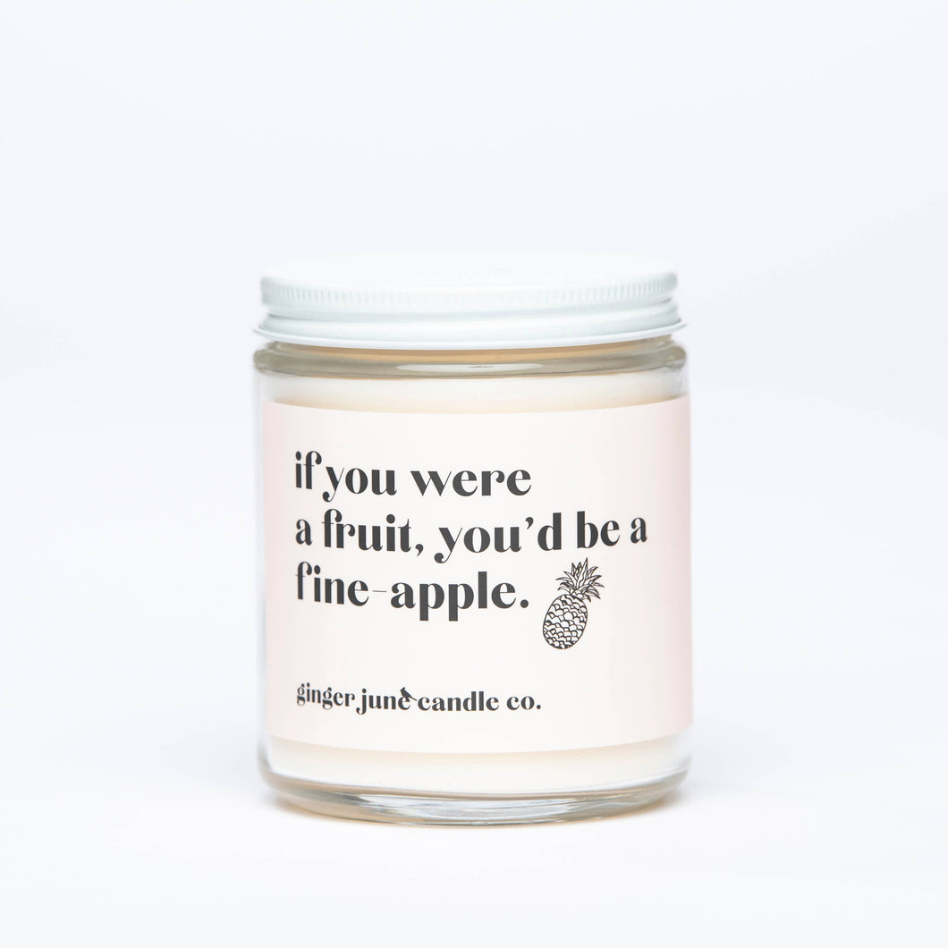 IF YOU WERE A FRUIT, YOU'D BE A FINEAPPLE • SOY CANDLE