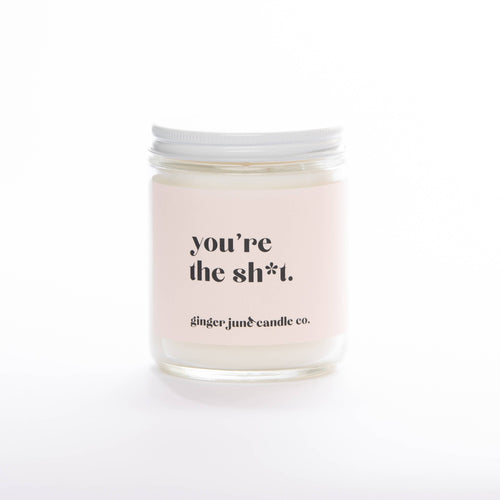 Ginger June Candle Co. - YOU'RE THE SH*T • NON TOXIC SOY CANDLE