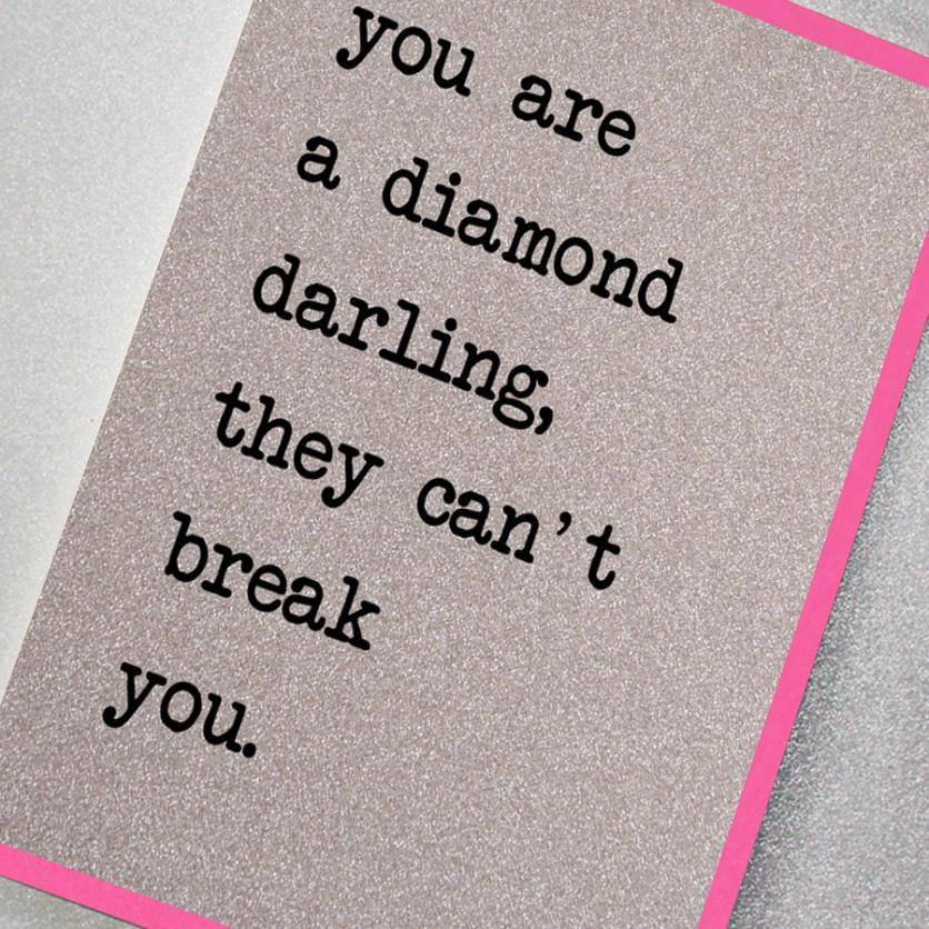 silver glitter effect greeting card featuring the slogan: You are a diamond darling, they can't break you!