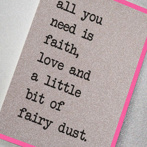 silver glitter effect greeting card featuring the slogan: All you need is faith, love and a little bit of fairy dust.