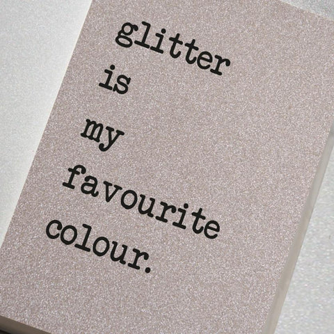 Glitter is my favourite colour sparkly notebook