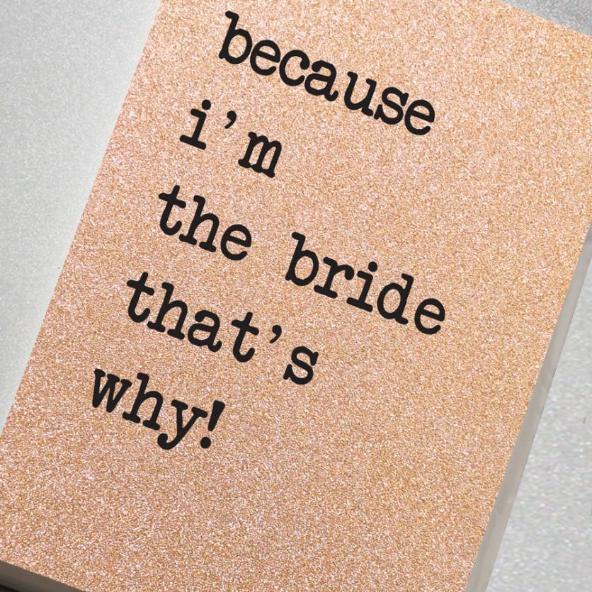 A fabulously sparkling rose gold glitter effect covered notebook featuring in the slogan: Because I'm the Bride That's Why!