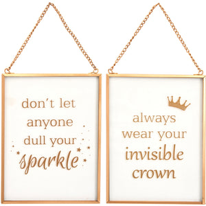 Gorgeous hanging glass sign. Choice of slogan: Don't Let Anyone Dull Your Sparkle or Always Wear Your Invisible Crown