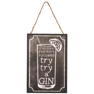 Wooden sign with chalkboard look and includes slogan: If at first you don't succeed try, try a gin