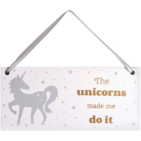 Wooden sign featuring silver unicorn and the slogan: The Unicorns Made Me Do It