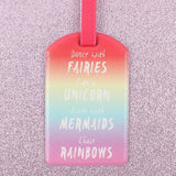 Brightly coloured rainbow luggage tag with slogan Dance with Fairies, Ride a Unicorn, Swim with Mermaids and Chase Rainbows