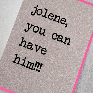 Jolene, you can have him!!! glitter greeting card