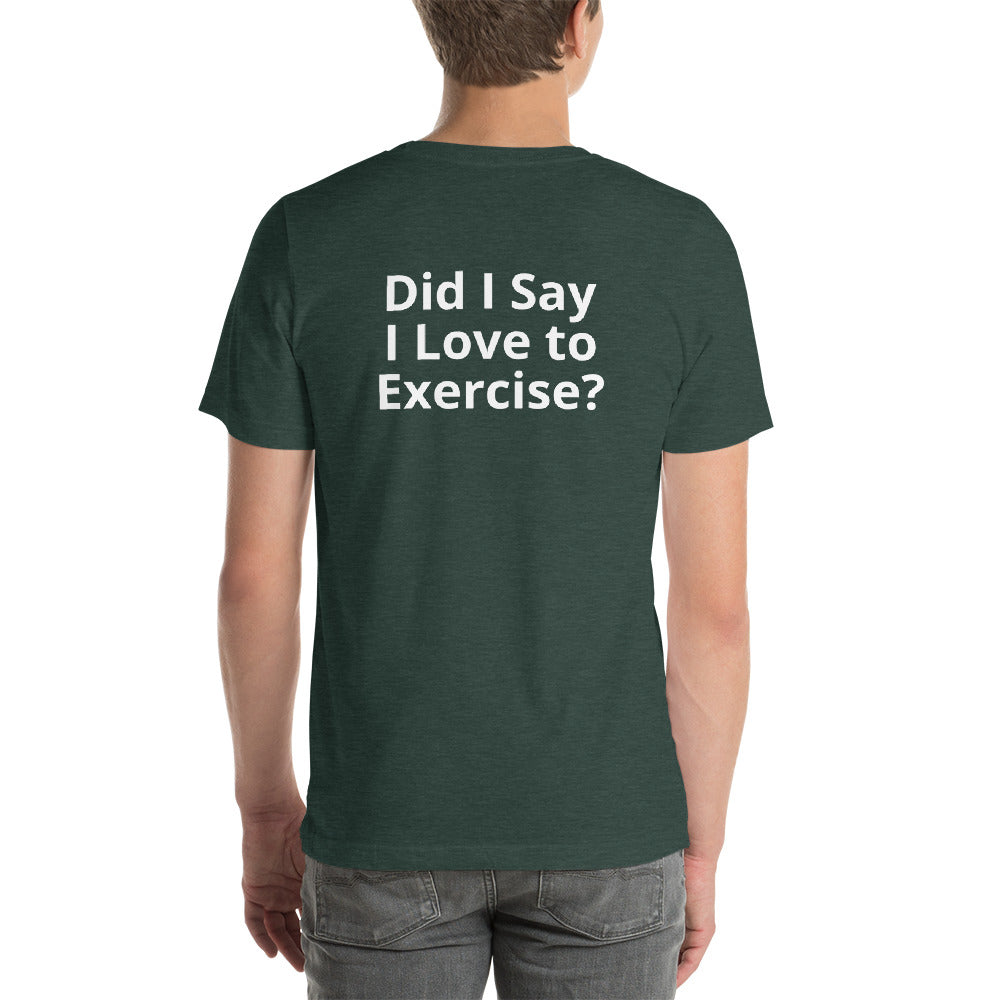 Did I say I love to Exercise? -Short-Sleeve Unisex T-Shirt