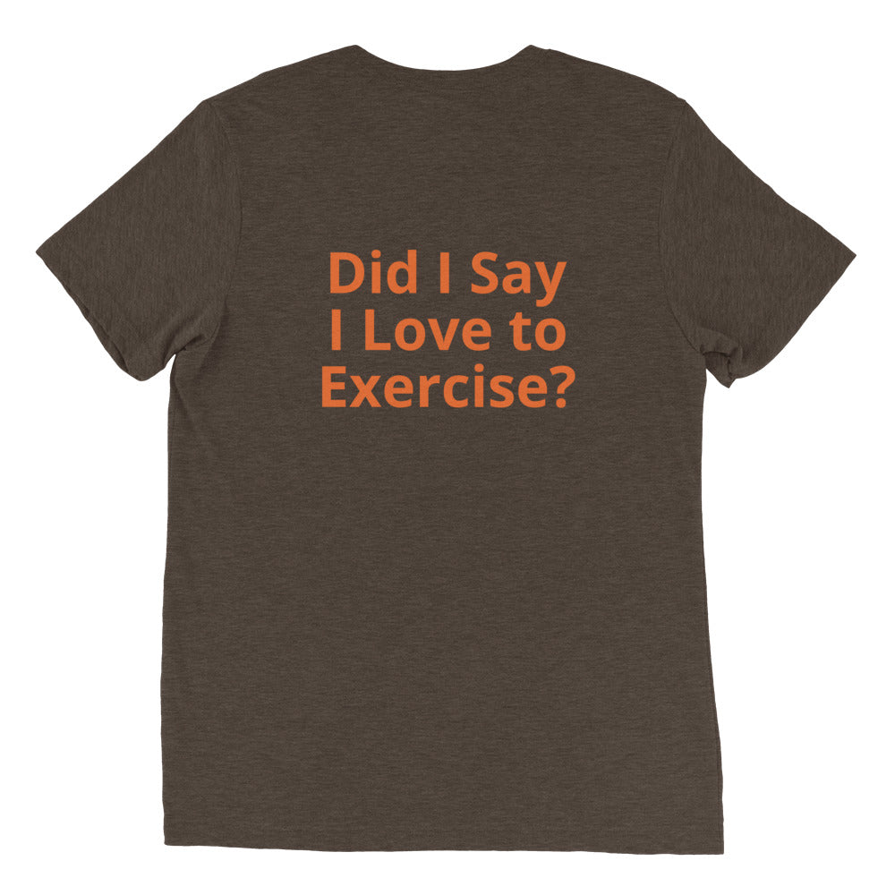 Did I say I love To Exercise?--Short sleeve t-shirt