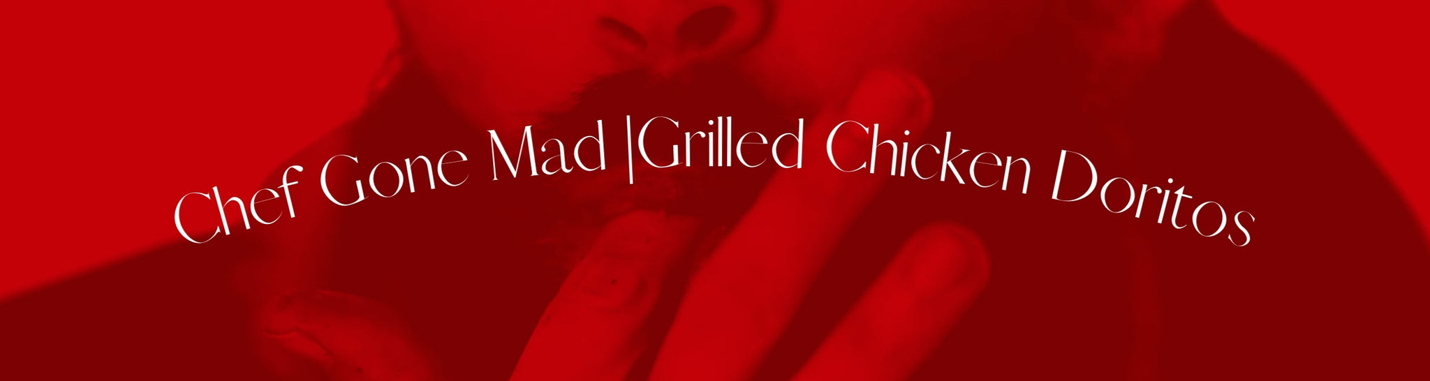 Chef Gone Mad | Grilled Chicken Doritos