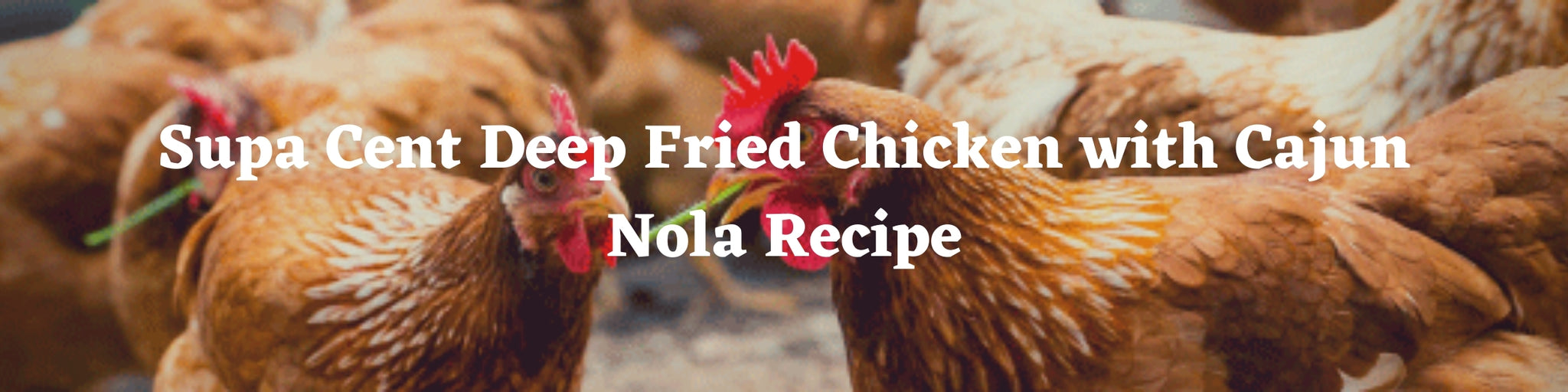 Supa Cent Deep Fried Chicken with Cajun Nola Recipe