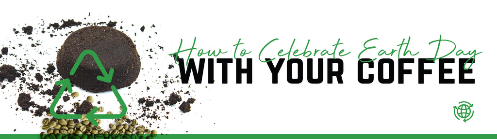 How to Celebrate Earth Day With Your Coffee