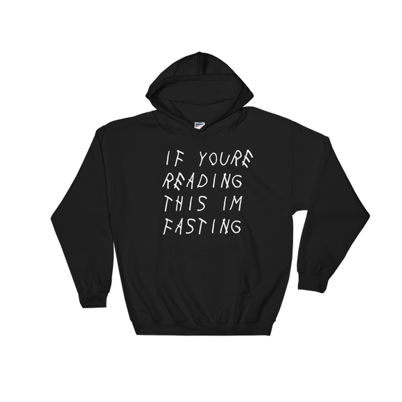 IF YOURE READING THIS I'M FASTING HOODIE