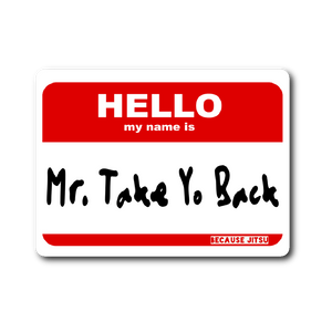 Mr Take Yo Back - Sticker -