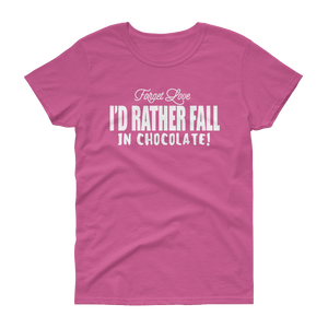 FORGET LOVE I'D RATHER FALL IN CHOCOLATE! - HILLTOP TEE SHIRTS