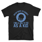 DEAR NAPS I'M SORRY I WAS A JERK TO YOU AS A KID - HILLTOP TEE SHIRTS