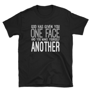 GOD HAS GIVEN YOU ONE FACE AND YOU MAKE YOURSELF ANOTHER - HILLTOP TEE SHIRTS