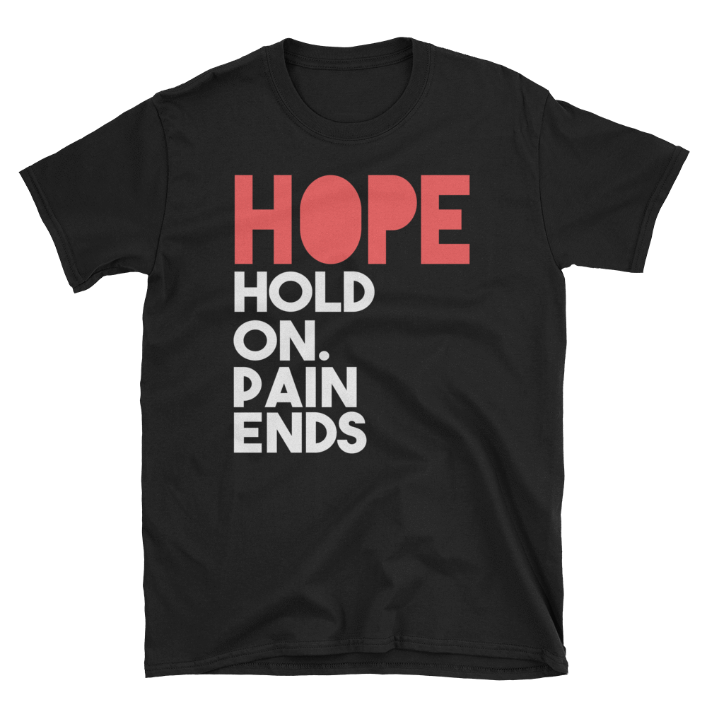 HOPE HOLD ON. PAIN ENDS - HILLTOP TEE SHIRTS