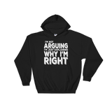 I'M NOT ARGUING I'M JUST EXPLAINING WHY I'M RIGHT - HILLTOP TEE SHIRTS